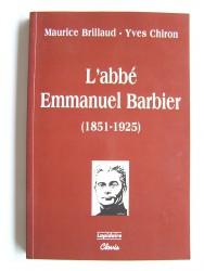 Maurice Brillaud et Yves Chiron - L'abbé Emmanuel Barbier (1851 - 1925)