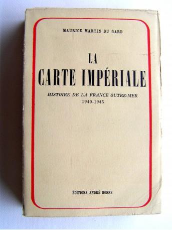 Maurice Martin du Gard - La carte impériale. Histoire de la France d'Outre-Mer. 1940 - 1945