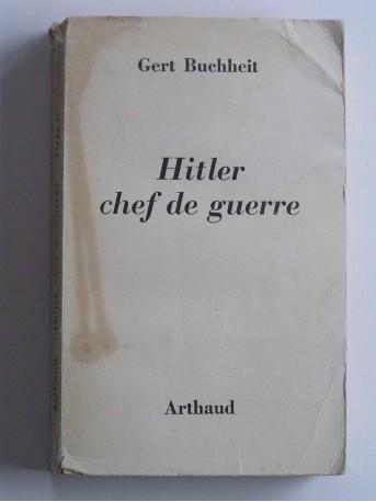 Gert Buchheit - Hitler chef de guerre