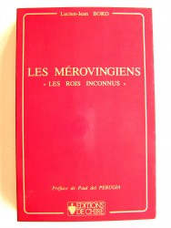 """Lucien-Jean Bord - Les Mérovingiens. """"Les rois méconnus"""""""