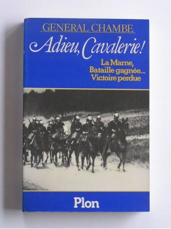 Général Chambe - Adieu, cavalerie! La Marne, bataille gagnée...Victoire perdue