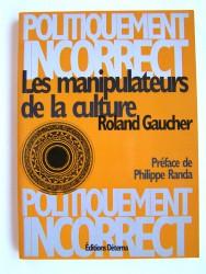 Roland Gaucher - Les manipulateurs de la culture