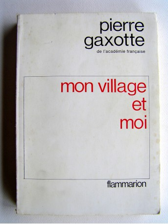 Pierre Gaxotte - Mon village et moi