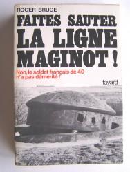 Faites sauter la ligne Maginot! Non, le soldat français de 40 n'a pas démérité!