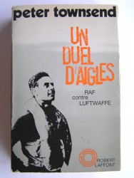 Peter Townsend - Un duel d'aigles. RAF contre LUFTWAFFE