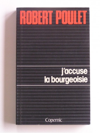 Robert Poulet - J'accuse la bourgeoisie