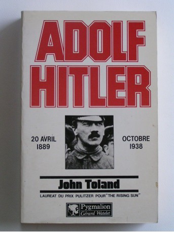 John Toland - Adolf Hitler. 20 avril 1889 - Octobre 1938