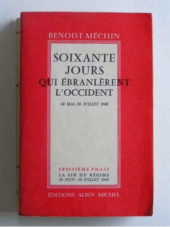 Jacques Benoist-Mechin - Soixante jours qui ébranlèrent l'Occident. 10 mai - 10 juillet 1940. Tome 1. La bataille du nord