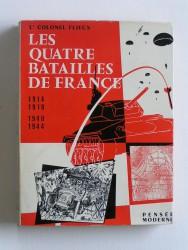 Les quatre batailles de France. 1914. 1918. 1940. 1944