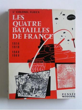 Lt Col Flieck - Les quatre batailles de France. 1914. 1918. 1940. 1944