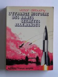 Victor Debuchy - L'étrange histoire des armes secrètes allemandes