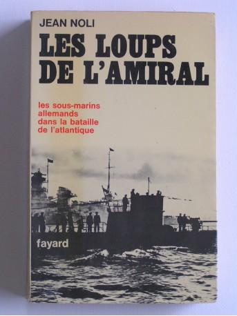 Jean Noli - Les loups de l'amiral. Les sous-marins allemands dans la bataille de l'Atlantique