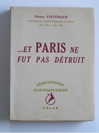 Pierre Taittinger - Et Paris ne fut pas détruit