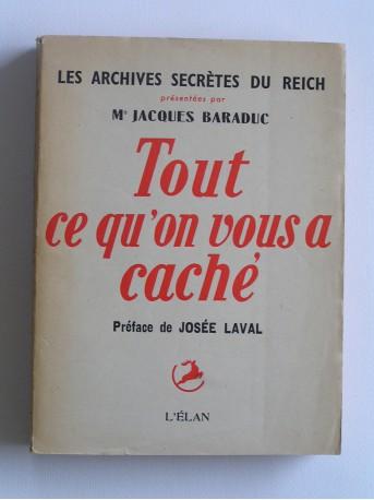 Jacques Baraduc - Tout ce qu'on vous a caché. Les rachives secrètes du reich