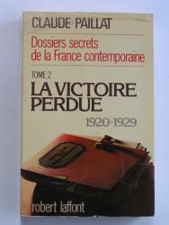 Dossiers secrets de la France contemporaine. Tome 2. La victoire perdue. 1920 - 1929
