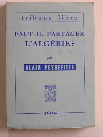 Alain Peyrefitte - Faut-il partager l'Algérie
