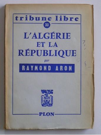 Raymond Aron - L'Algérie et la République