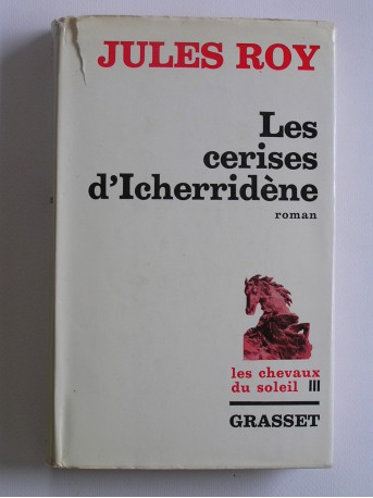 Jules Roy - Les chevaux du soleil. Tome 3. Les cerises d'Icherridène