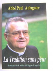 La Tradition sans peur. Préface de l'abbé Philippe Laguérie.