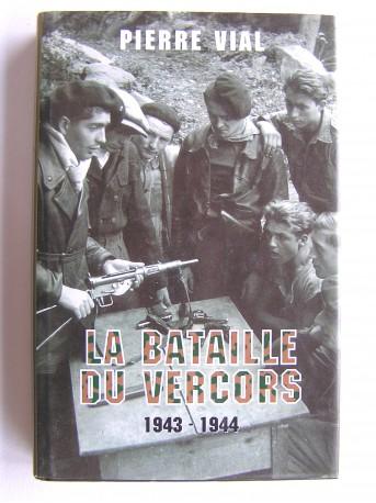 Pierre Vial - La bataille du Vercors. 1943 - 1944