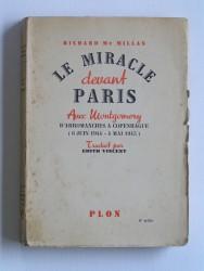 Richard Mac Millan - Le miracle devant Paris. Avec montgomery d'Arromanches à Copenhague. 6 juin 1944 - 4 mai 1945