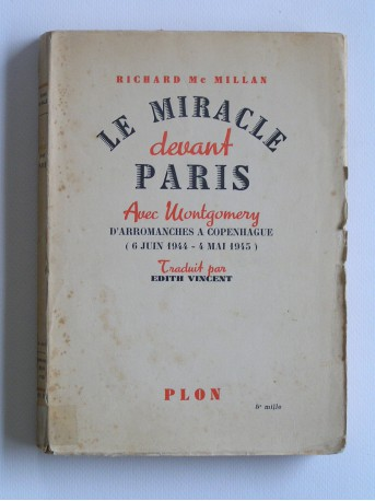 Richard Mac Millan - Le miracle devant Paris. Avec montgomery d'Arromanches à Copenhague. 6 juin 1944 - 4 mai 1945