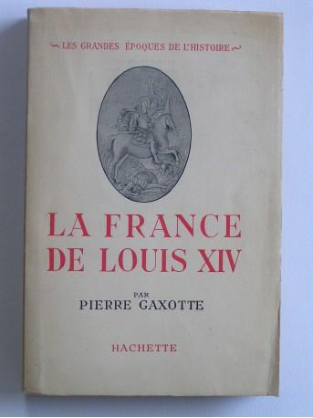 Pierre Gaxotte - La France de Louis XIV