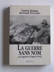 La guerre sans nom. Les appelés d'Algérie. 54 - 62