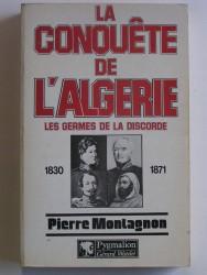 La conquête de l'Algérie. Les germes de la discorde. 1830 - 1871