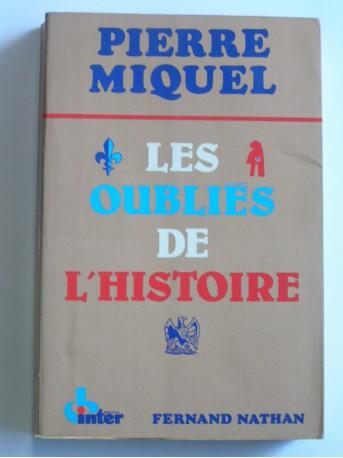 Pierre Miquel - Les oubliés de l'Histoire