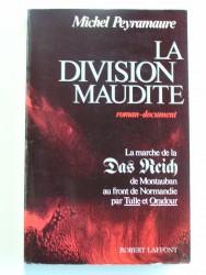 La division maudite. La marche de la Das reich de Montauban au front de Normandie par Tulle et Oradour