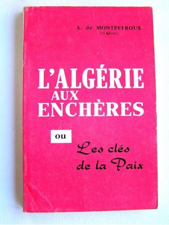 André de Montpeyroux - L'Algérie aux enchères. Ou les clés de la paix
