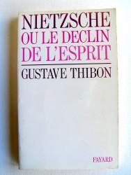 Gustave Thibon - Nietzsche ou le déclin de l'esprit