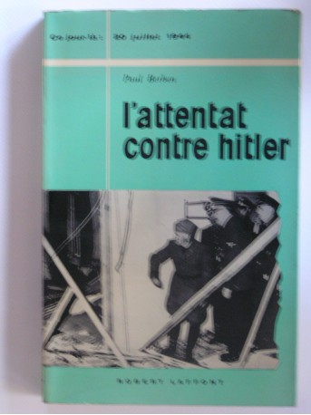 Paul Berben - L'attentat contre Hitler. 20 juillet 1944