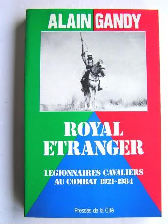 Alain Gandy - Royal Etranger. Légionnaires cavaliers au combat. 1921 - 1984