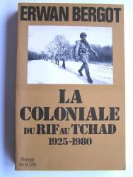 La Coloniale du Rif au Tchad. 1925 - 1980