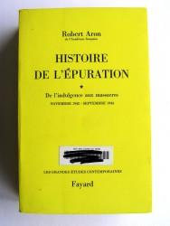 Histoire de l'épuration. Tome 1. De l'indulgence aux massacres. Nov 1942 - Sept 1944