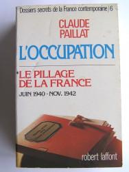 Dossiers secrets de la France contemporaine. Tome 6. Le pillage de la France. Juin 1940 - Nov. 1942