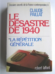 Dossiers secrets de la France contemporaine. Tome 4. Le désastre de 1940. La répétition générale