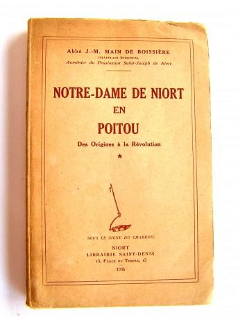 Abbé J.-M. Main de Boissière - Notre-Dame de Niort en Poitou. Tome 1. Des origines à la Révolution.