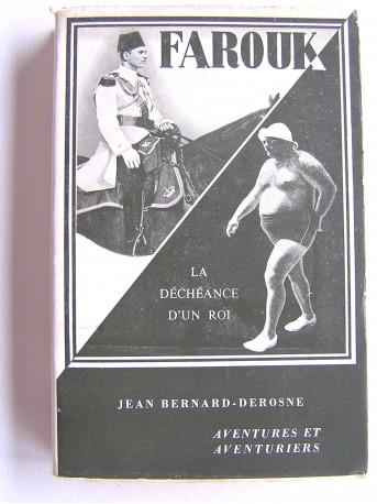 Jean Bernard-Derosne - Farouk. La déchéance d'un roi