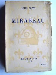 Louis Caste - Mirabeau. Génie destructeur selon la légende, génie constructeur selon l'Histoire