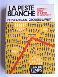 Pierre Chaunu et Georges Suffert - La peste blanche. Comment éviter le suicide de l'Occident