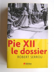 Pie XII. Le dossier