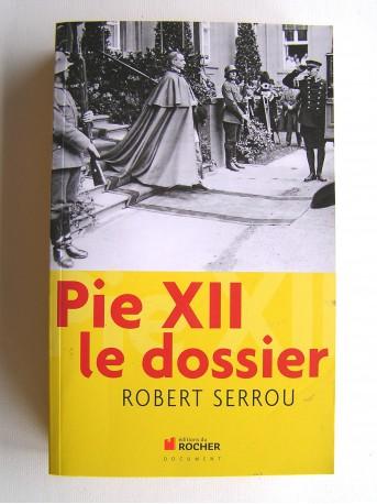 Robert Serrou - Pie XII. Le dossier