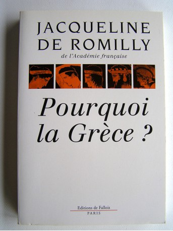 Jacqueline de Romilly - Pourquoi la Grèce?