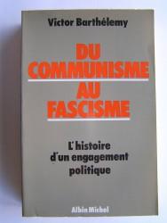 Victor Barthélemy - Ducommunisme au fascisme. L'histoire d'un engagement politique