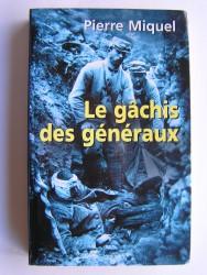Pierre Miquel - Le gâchis des généraux