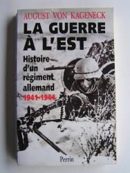August von Kageneck - La guerre à l'Est. Histoire d'un régiment allemand. 1941 - 1944