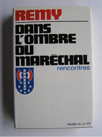 Colonel Rémy - Dans l'ombre du Maréchal. Rencontres